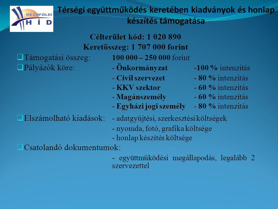 Célterület kód: 1 020 890 Keretösszeg: 1 707 000 forint  Támogatási összeg: 100 000 – 250 000 forint  Pályázók köre: - Önkormányzat-100 % intenzitás