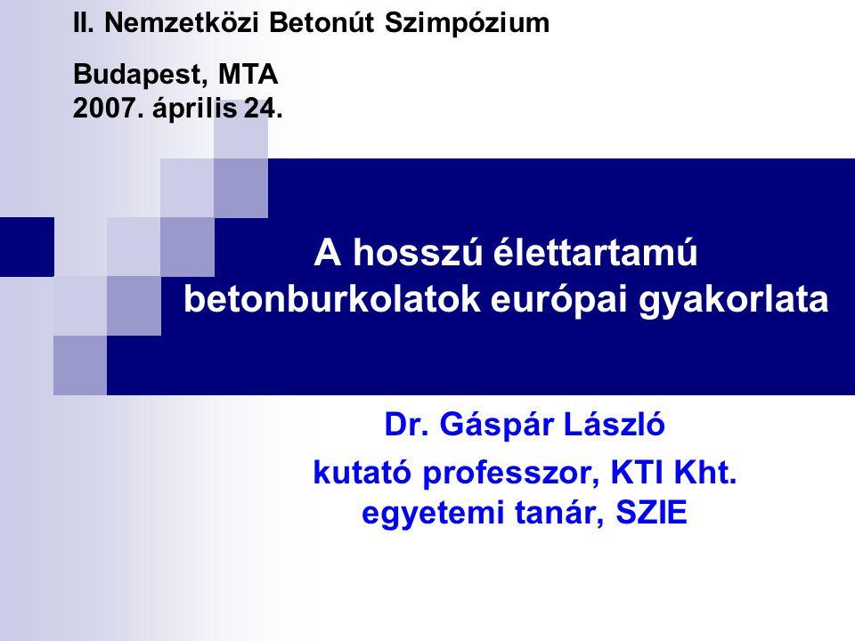 A hosszú élettartamú betonburkolatok európai gyakorlata Dr. Gáspár László kutató professzor, KTI Kht. egyetemi tanár, SZIE II. Nemzetközi Betonút Szim