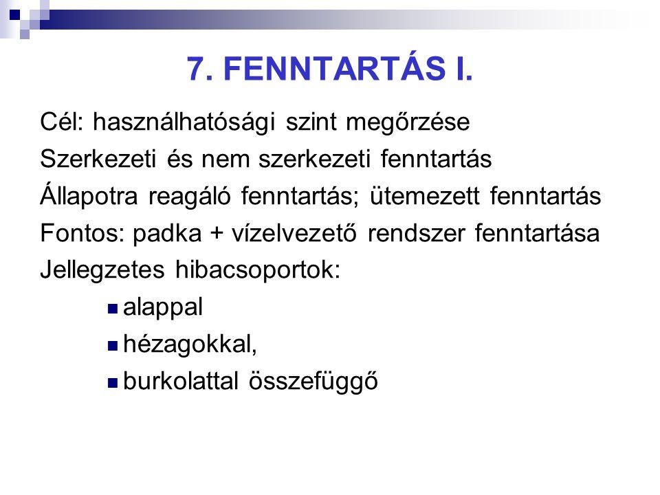 7. FENNTARTÁS I. Cél: használhatósági szint megőrzése Szerkezeti és nem szerkezeti fenntartás Állapotra reagáló fenntartás; ütemezett fenntartás Fonto