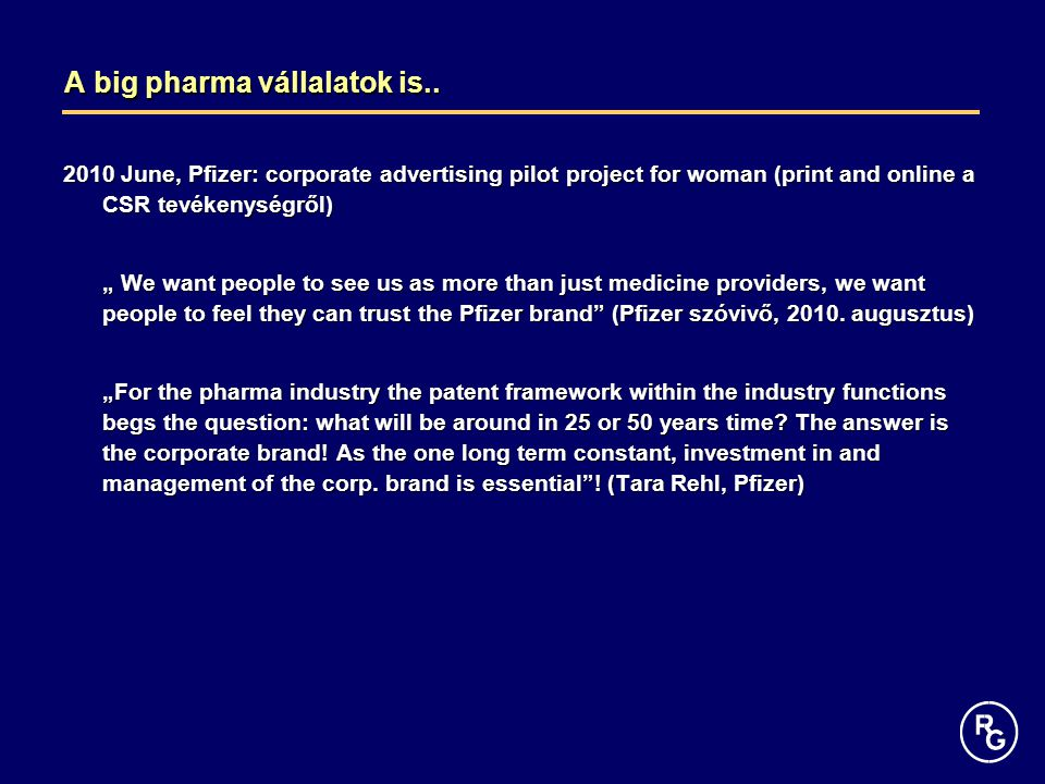 "A big pharma vállalatok is.. 2010 June, Pfizer: corporate advertising pilot project for woman (print and online a CSR tevékenységről) "" We want people"