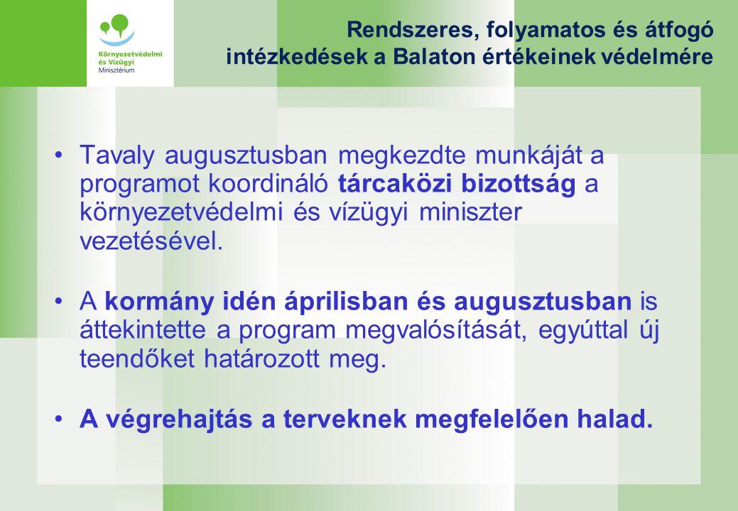 Rendszeres, folyamatos és átfogó intézkedések a Balaton értékeinek védelmére Tavaly augusztusban megkezdte munkáját a programot koordináló tárcaközi bizottság a környezetvédelmi és vízügyi miniszter vezetésével.