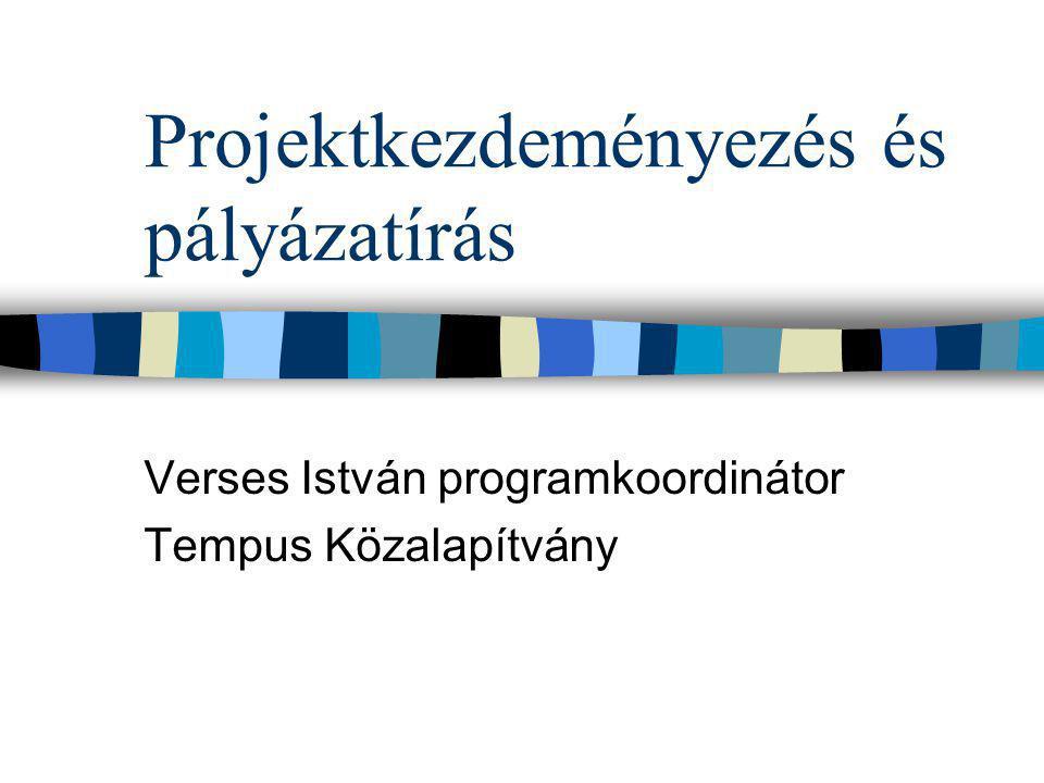 Projektkezdeményezés és pályázatírás Verses István programkoordinátor Tempus Közalapítvány