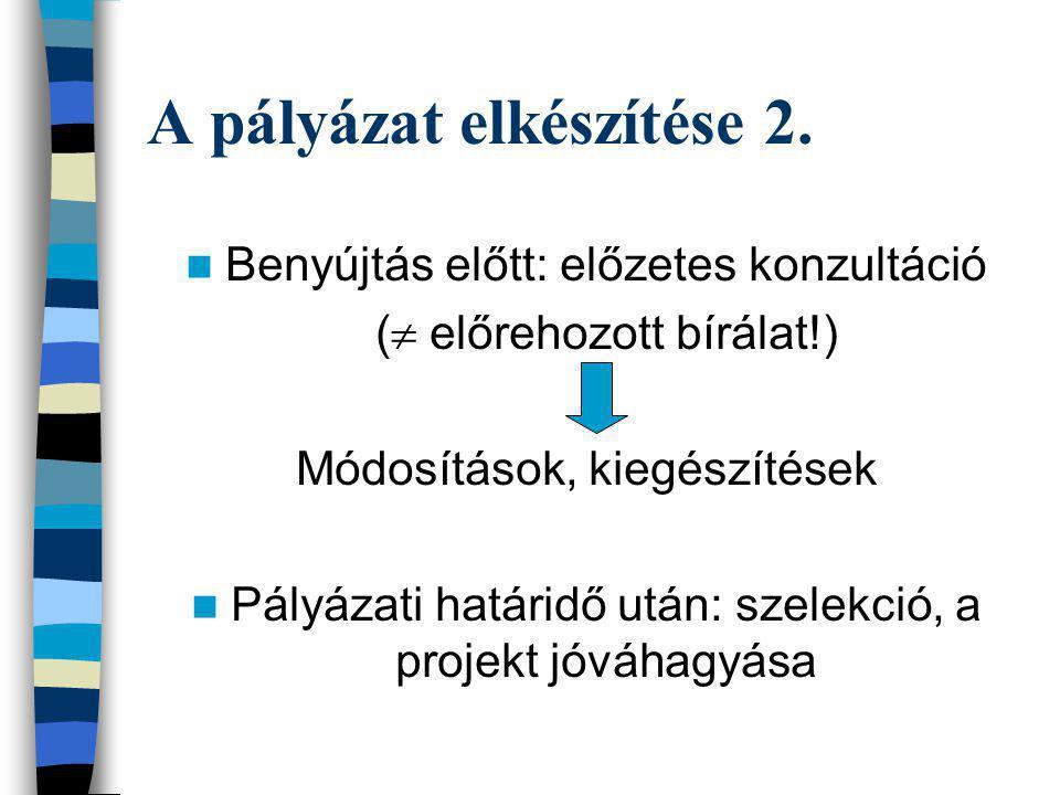 A pályázat elkészítése 2. Benyújtás előtt: előzetes konzultáció (  előrehozott bírálat!) Módosítások, kiegészítések Pályázati határidő után: szelekci