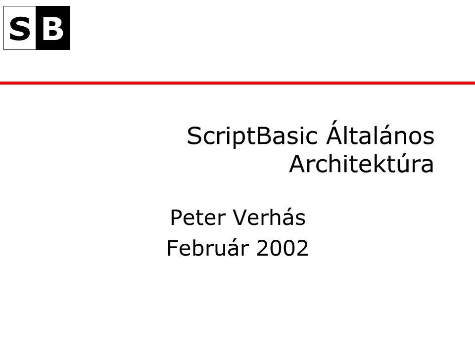 SB ScriptBasic Általános Architektúra Peter Verhás Február 2002