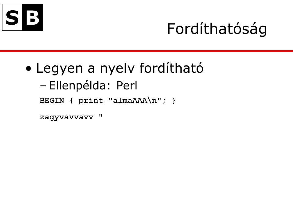 SB Fordíthatóság Legyen a nyelv fordítható –Ellenpélda: Perl BEGIN { print almaAAA\n ; } zagyvavvavv