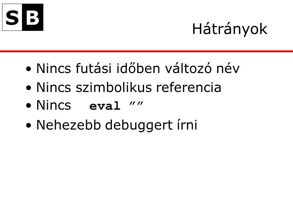 SB Hátrányok Nincs futási időben változó név Nincs szimbolikus referencia Nincs eval Nehezebb debuggert írni