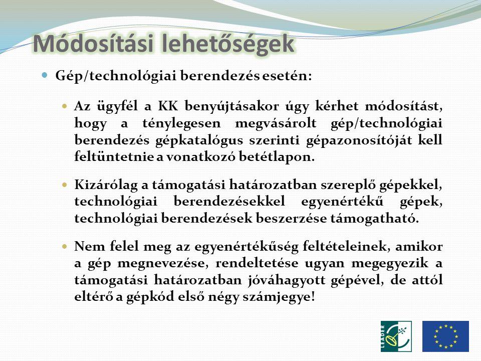 Gép/technológiai berendezés esetén: Az ügyfél a KK benyújtásakor úgy kérhet módosítást, hogy a ténylegesen megvásárolt gép/technológiai berendezés gépkatalógus szerinti gépazonosítóját kell feltüntetnie a vonatkozó betétlapon.