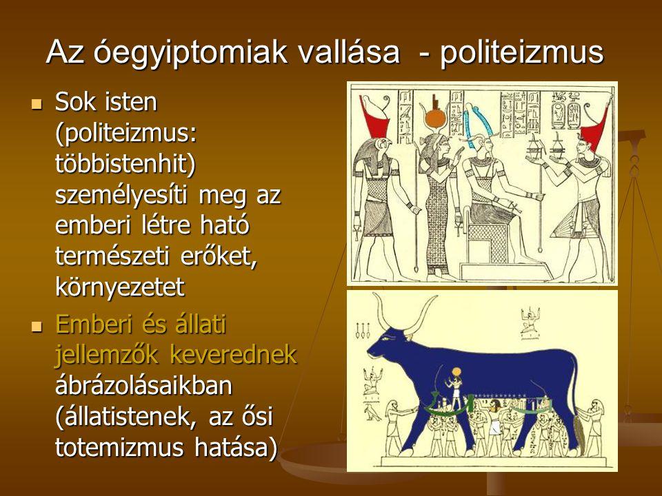 Az óegyiptomiak vallása - politeizmus Sok isten (politeizmus: többistenhit) személyesíti meg az emberi létre ható természeti erőket, környezetet Sok i