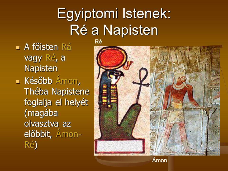 Egyiptomi Istenek: Ré a Napisten A főisten Rá vagy Ré, a Napisten A főisten Rá vagy Ré, a Napisten Később Ámon, Théba Napistene foglalja el helyét (ma