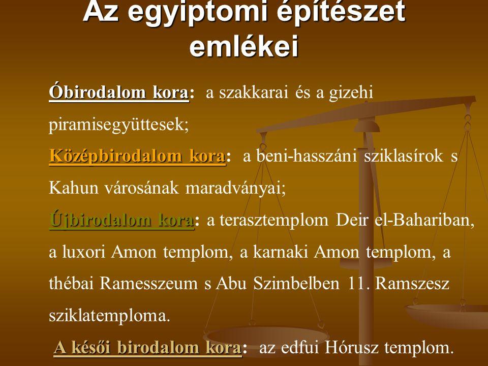 Az egyiptomi építészet emlékei Óbirodalom kora Óbirodalom kora: a szakkarai és a gizehi piramisegyüttesek; Középbirodalom kora Középbirodalom kora: a
