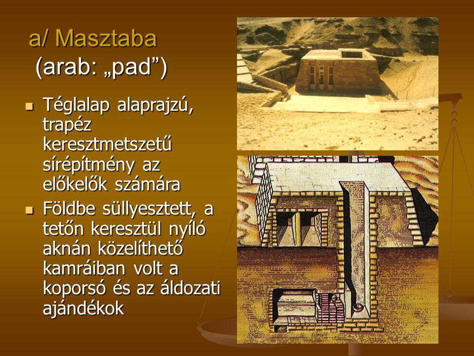 """a/ Masztaba (arab: """"pad"""") Téglalap alaprajzú, trapéz keresztmetszetű sírépítmény az előkelők számára Téglalap alaprajzú, trapéz keresztmetszetű sírépí"""