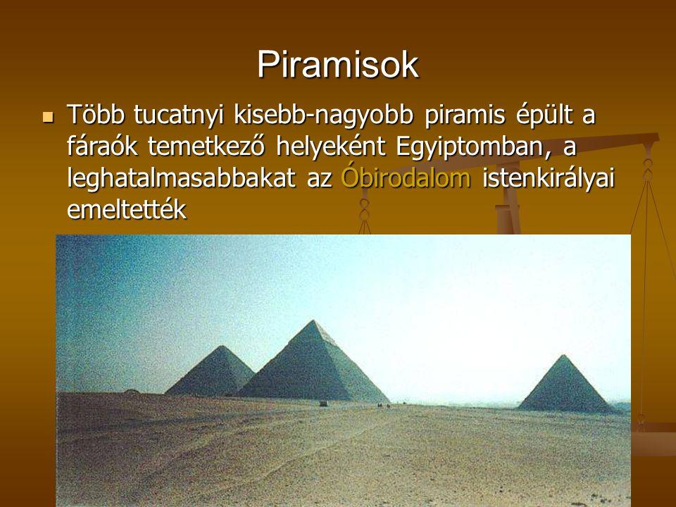Piramisok Több tucatnyi kisebb-nagyobb piramis épült a fáraók temetkező helyeként Egyiptomban, a leghatalmasabbakat az Óbirodalom istenkirályai emelte