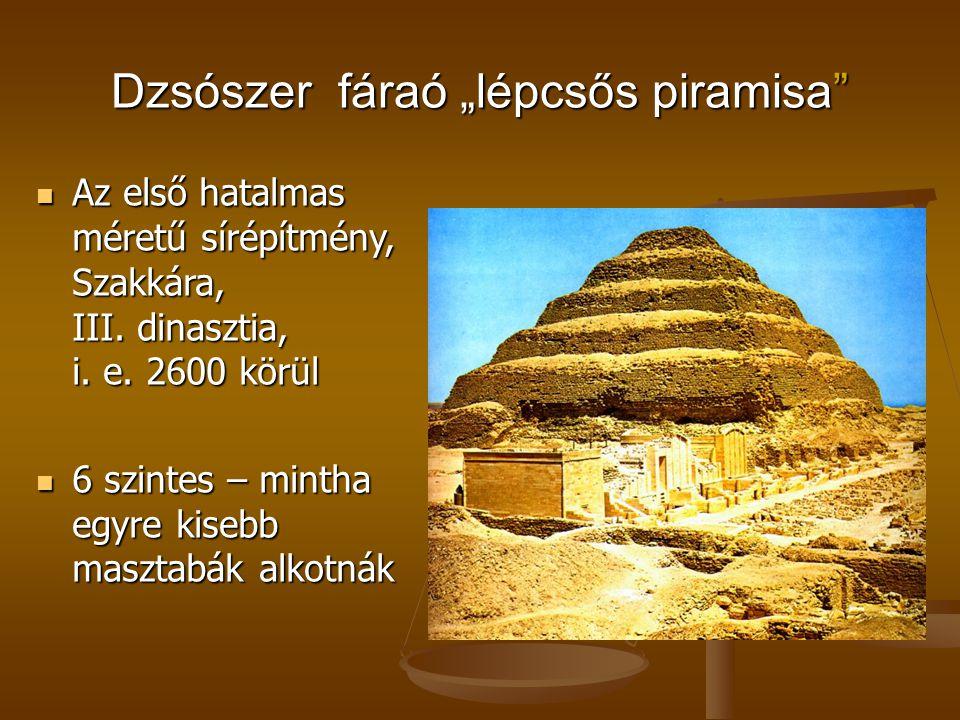 """Dzsószer fáraó """"lépcsős piramisa"""" Az első hatalmas méretű sírépítmény, Szakkára, III. dinasztia, i. e. 2600 körül Az első hatalmas méretű sírépítmény,"""