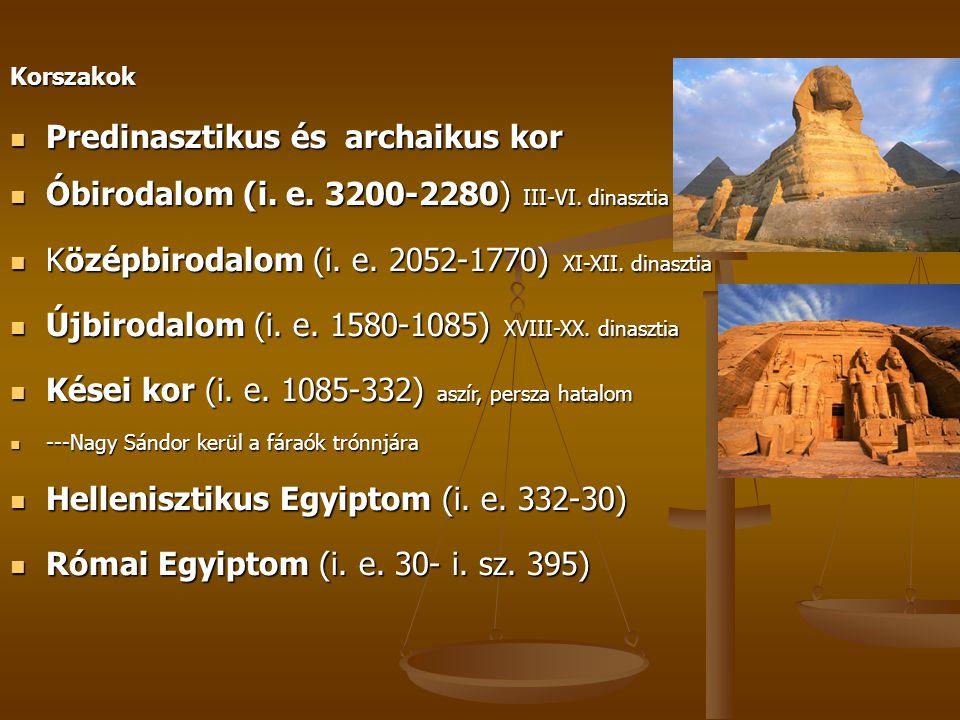 Korszakok Predinasztikus és archaikus kor Óbirodalom (i. e. 3200-2280) III-VI. dinasztia Középbirodalom (i. e. 2052-1770) XI-XII. dinasztia Újbirodalo