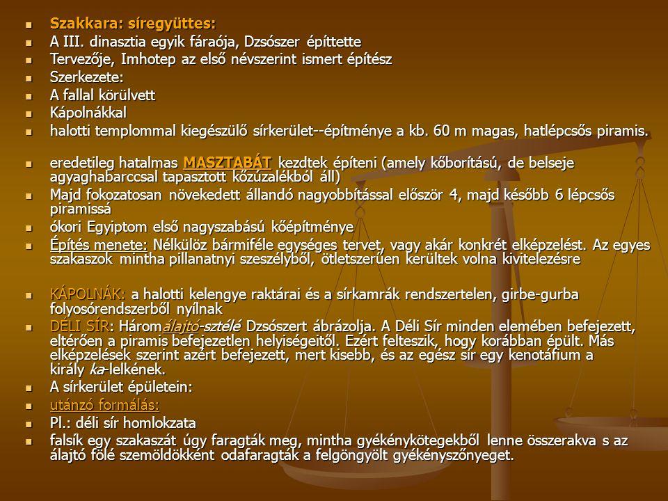 Szakkara: síregyüttes: Szakkara: síregyüttes: A III. dinasztia egyik fáraója, Dzsószer építtette A III. dinasztia egyik fáraója, Dzsószer építtette Te