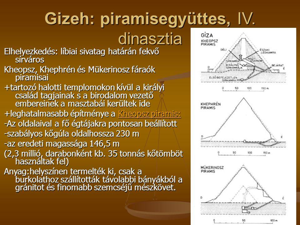 Gizeh: piramisegyüttes, IV. dinasztia Elhelyezkedés: líbiai sivatag határán fekvő sírváros Kheopsz, Khephrén és Mükerinosz fáraók piramisai +tartozó h