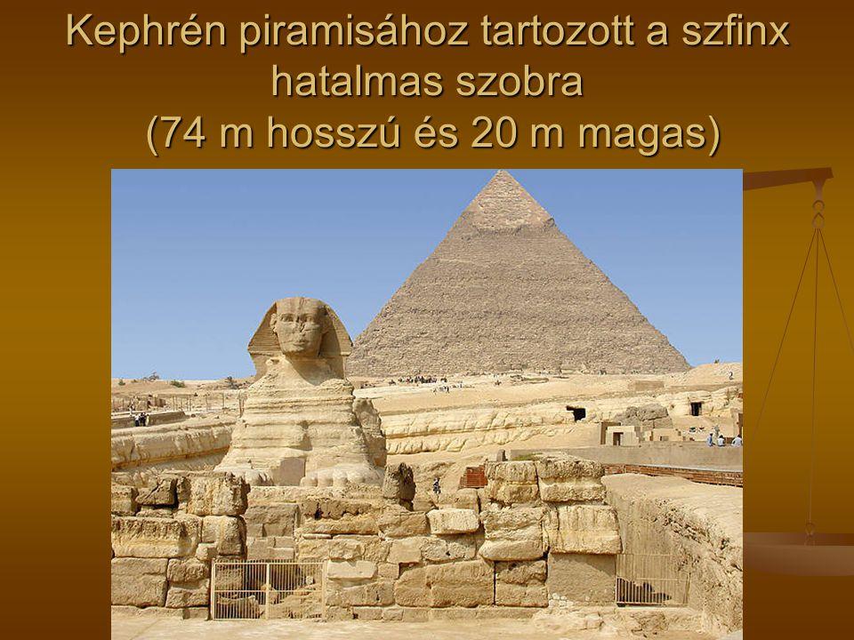 Kephrén piramisához tartozott a szfinx hatalmas szobra (74 m hosszú és 20 m magas)