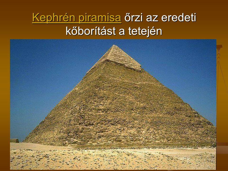 Kephrén piramisa őrzi az eredeti kőborítást a tetején