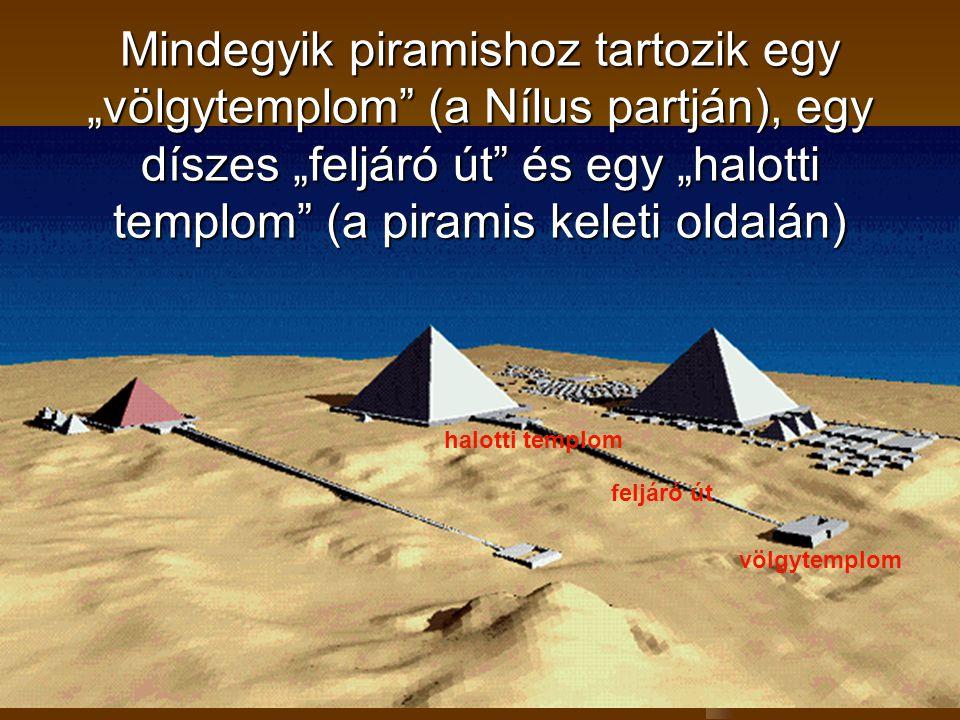 """Mindegyik piramishoz tartozik egy """"völgytemplom"""" (a Nílus partján), egy díszes """"feljáró út"""" és egy """"halotti templom"""" (a piramis keleti oldalán) völgyt"""