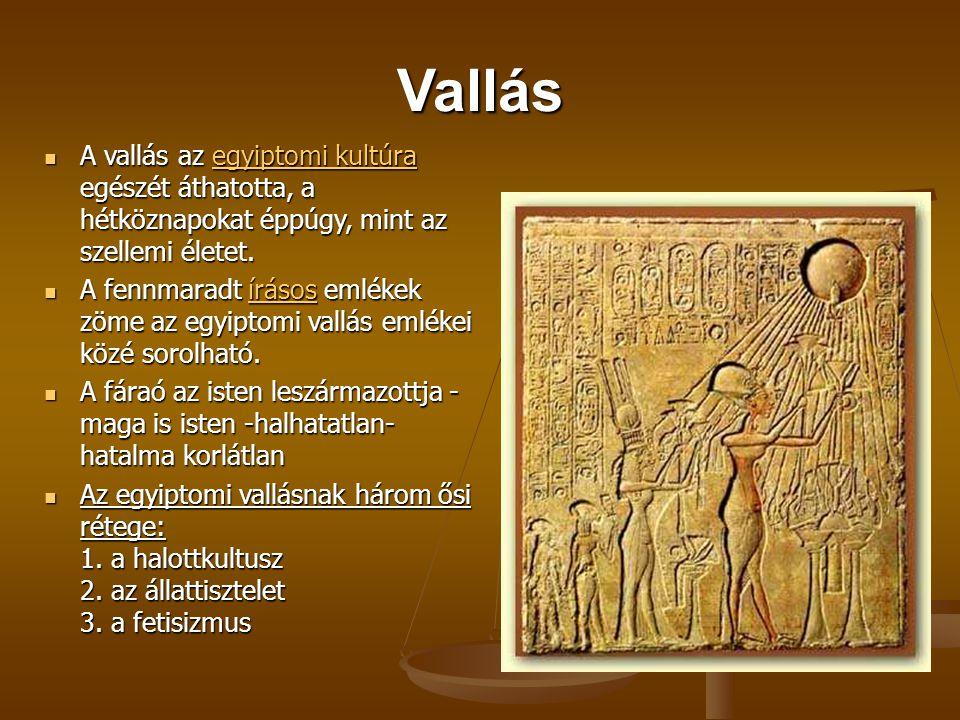 Vallás A vallás az egyiptomi kultúra egészét áthatotta, a hétköznapokat éppúgy, mint az szellemi életet. A vallás az egyiptomi kultúra egészét áthatot
