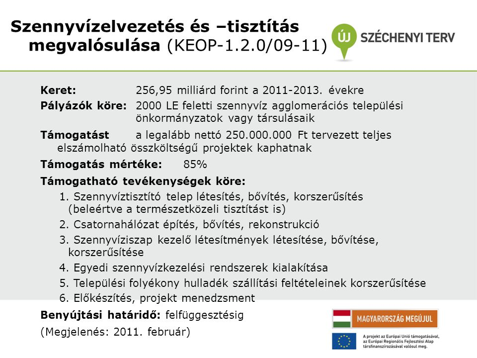 Keret: 256,95 milliárd forint a 2011-2013. évekre Pályázók köre: 2000 LE feletti szennyvíz agglomerációs települési önkormányzatok vagy társulásaik Tá