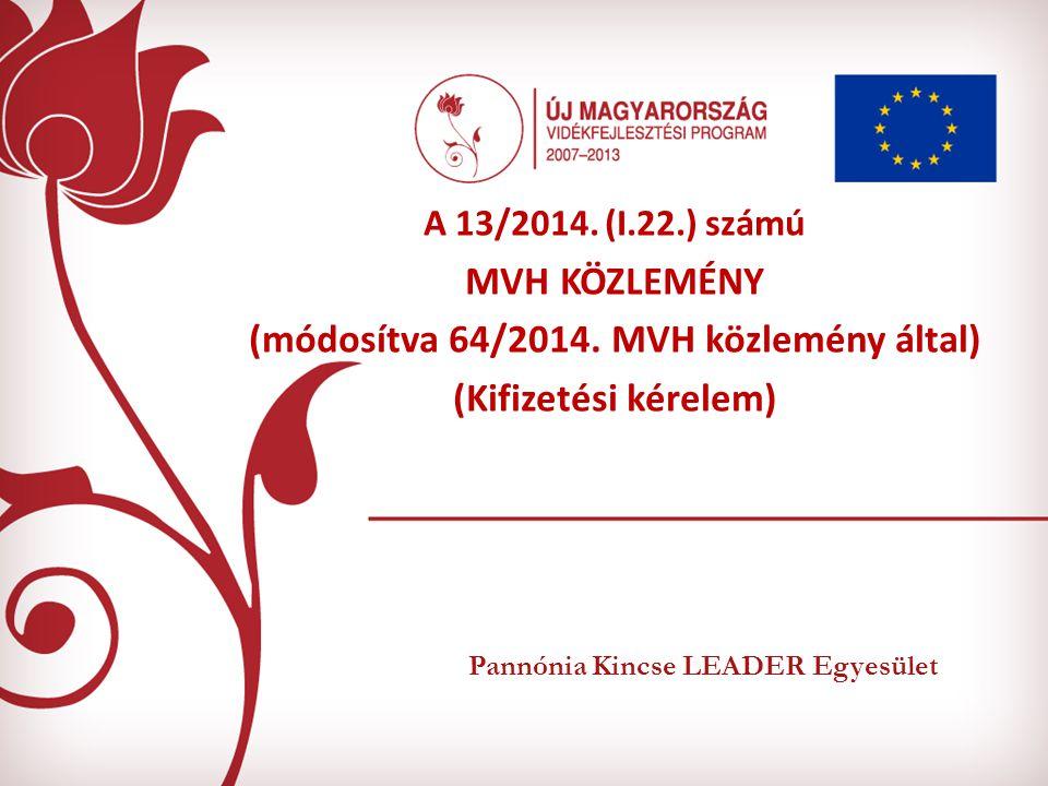Pannónia Kincse LEADER Egyesület A 13/2014.(I.22.) számú MVH KÖZLEMÉNY (módosítva 64/2014.