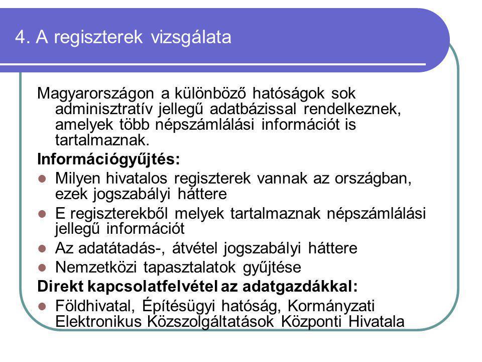 4. A regiszterek vizsgálata Magyarországon a különböző hatóságok sok adminisztratív jellegű adatbázissal rendelkeznek, amelyek több népszámlálási info