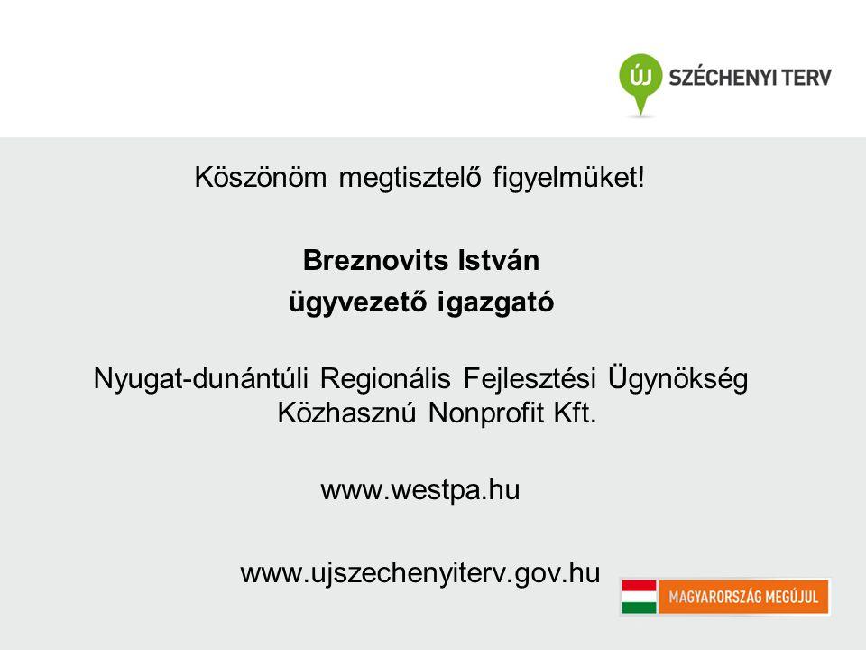 Köszönöm megtisztelő figyelmüket! Breznovits István ügyvezető igazgató Nyugat-dunántúli Regionális Fejlesztési Ügynökség Közhasznú Nonprofit Kft. www.