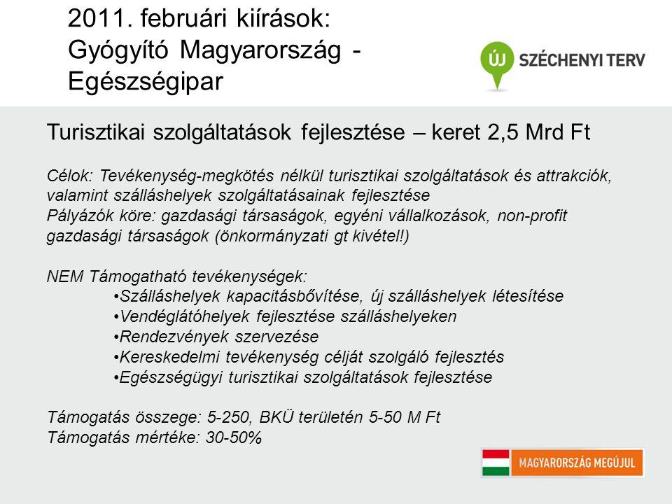 2011. februári kiírások: Gyógyító Magyarország - Egészségipar Turisztikai szolgáltatások fejlesztése – keret 2,5 Mrd Ft Célok: Tevékenység-megkötés né