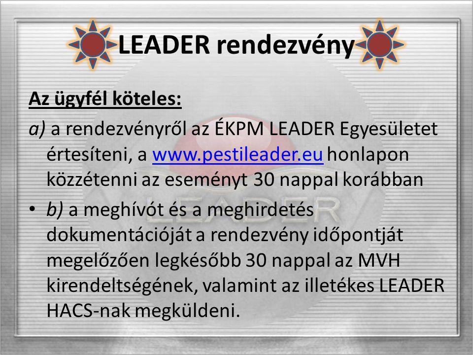 LEADER rendezvény Az ügyfél köteles: a) a rendezvényről az ÉKPM LEADER Egyesületet értesíteni, a www.pestileader.eu honlapon közzétenni az eseményt 30 nappal korábbanwww.pestileader.eu b) a meghívót és a meghirdetés dokumentációját a rendezvény időpontját megelőzően legkésőbb 30 nappal az MVH kirendeltségének, valamint az illetékes LEADER HACS-nak megküldeni.