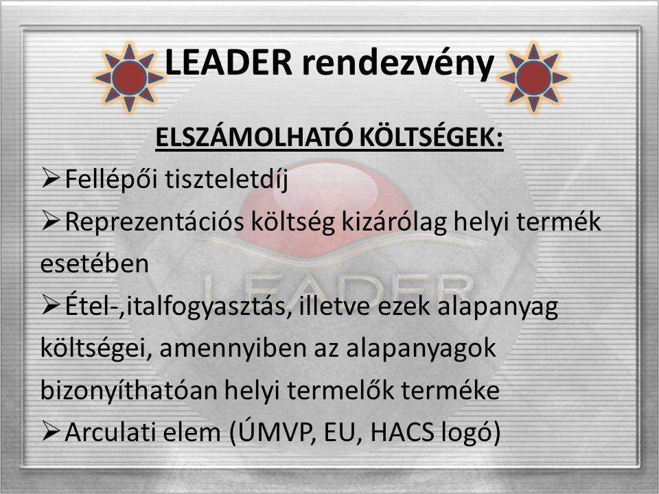 LEADER rendezvény ELSZÁMOLHATÓ KÖLTSÉGEK:  Fellépői tiszteletdíj  Reprezentációs költség kizárólag helyi termék esetében  Étel-,italfogyasztás, ill