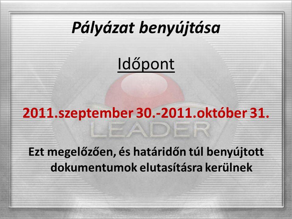 Pályázat benyújtása Időpont 2011.szeptember 30.-2011.október 31. Ezt megelőzően, és határidőn túl benyújtott dokumentumok elutasításra kerülnek