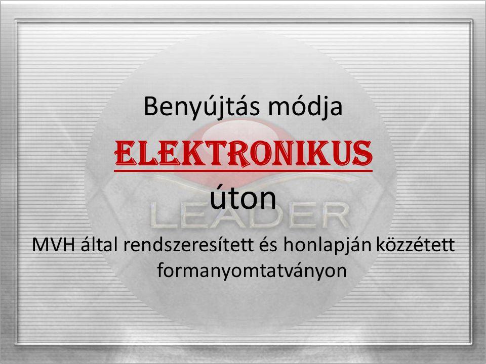 Benyújtás módja ELEKTRONIKUS úton MVH által rendszeresített és honlapján közzétett formanyomtatványon