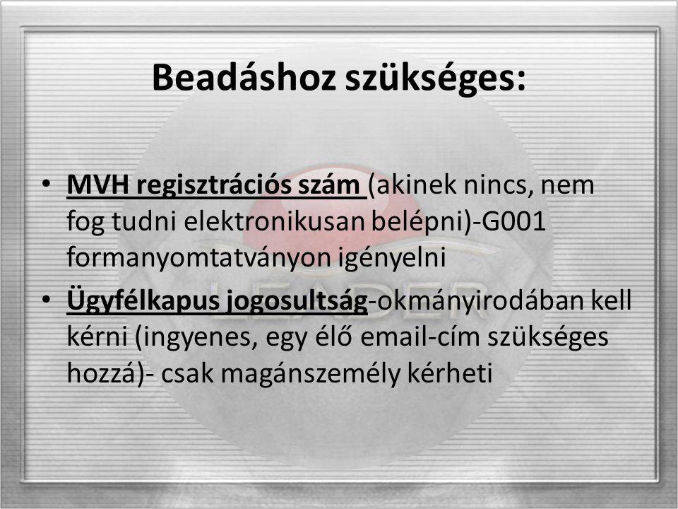 Beadáshoz szükséges: MVH regisztrációs szám (akinek nincs, nem fog tudni elektronikusan belépni)-G001 formanyomtatványon igényelni Ügyfélkapus jogosultság-okmányirodában kell kérni (ingyenes, egy élő email-cím szükséges hozzá)- csak magánszemély kérheti