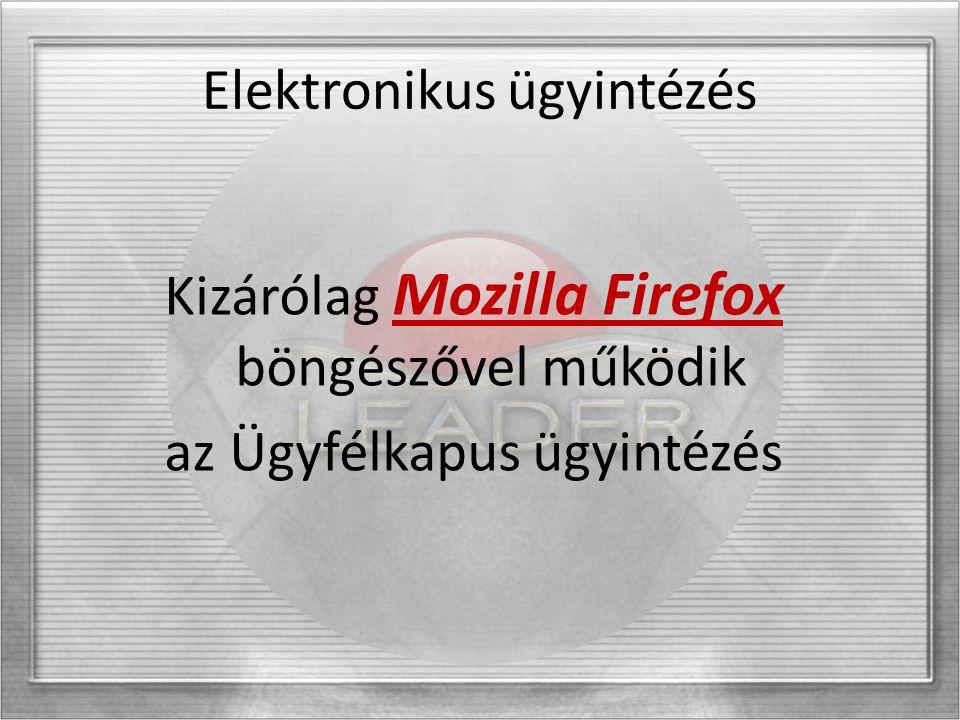 Elektronikus ügyintézés Kizárólag Mozilla Firefox böngészővel működik az Ügyfélkapus ügyintézés