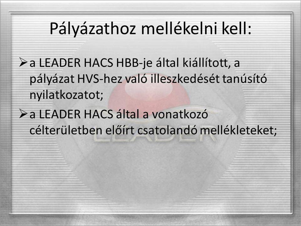 Pályázathoz mellékelni kell:  a LEADER HACS HBB-je által kiállított, a pályázat HVS-hez való illeszkedését tanúsító nyilatkozatot;  a LEADER HACS által a vonatkozó célterületben előírt csatolandó mellékleteket;