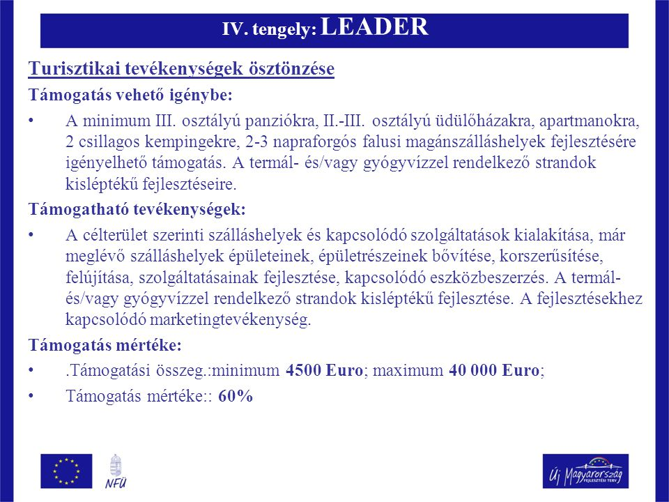 IV. tengely: LEADER Turisztikai tevékenységek ösztönzése Támogatás vehető igénybe: A minimum III.