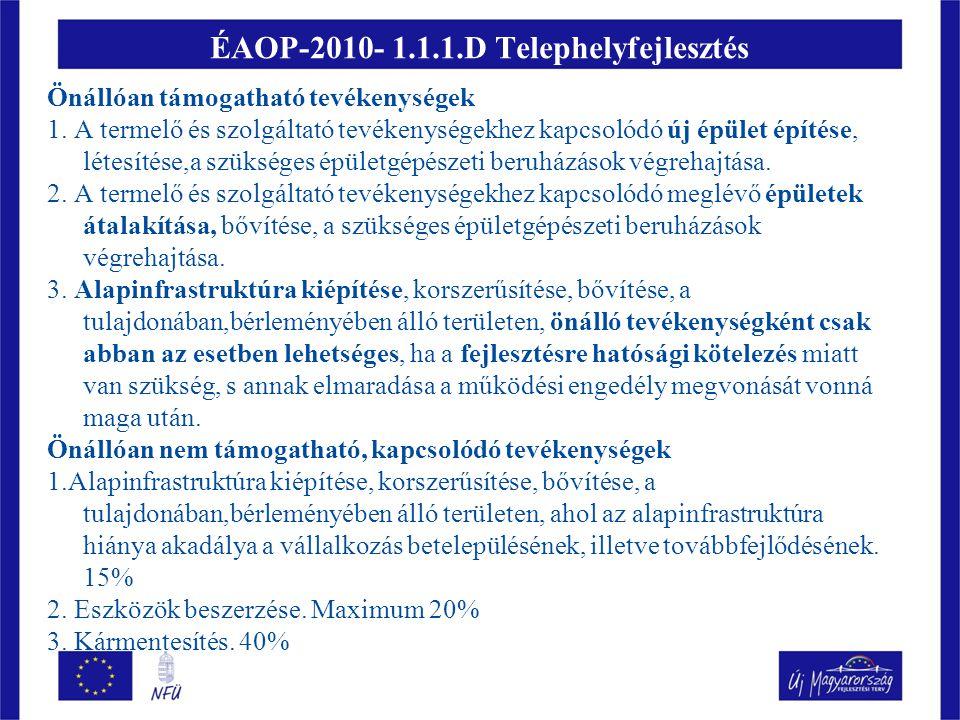 ÉAOP -2010-1.1.1.D Nem támogatható:  kereskedelmi, vendéglátó ipari szolgáltató tevékenység célját szolgáló fejlesztés  pénzügyi szolgáltató tevékenység célját szolgáló fejlesztés.