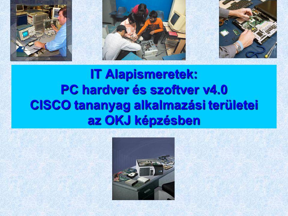 IT Alapismeretek: PC hardver és szoftver v4.0 CISCO tananyag alkalmazási területei az OKJ képzésben