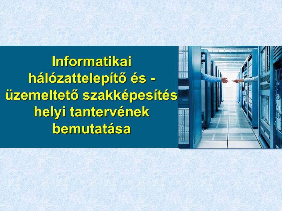 Informatikai hálózattelepítő és - üzemeltető szakképesítés helyi tantervének bemutatása
