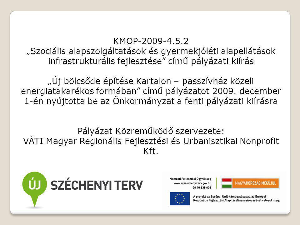 """KMOP-2009-4.5.2 """"Szociális alapszolgáltatások és gyermekjóléti alapellátások infrastrukturális fejlesztése című pályázati kiírás """"Új bölcsőde építése Kartalon – passzívház közeli energiatakarékos formában című pályázatot 2009."""