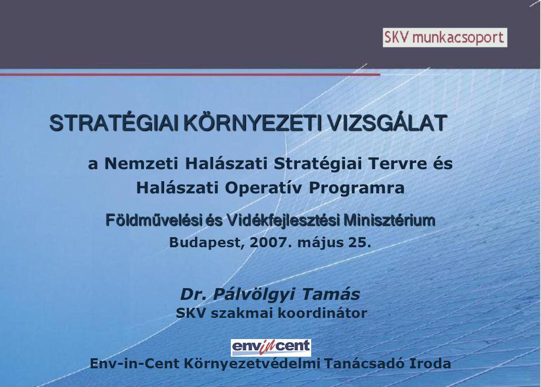 STRATÉGIAI KÖRNYEZETI VIZSGÁLAT a Nemzeti Halászati Stratégiai Tervre és Halászati Operatív Programra Földművelési és Vidékfejlesztési Minisztérium Budapest, 2007.
