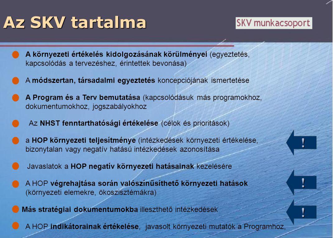 Az SKV tartalma A környezeti értékelés kidolgozásának körülményei (egyeztetés, kapcsolódás a tervezéshez, érintettek bevonása) A módszertan, társadalm