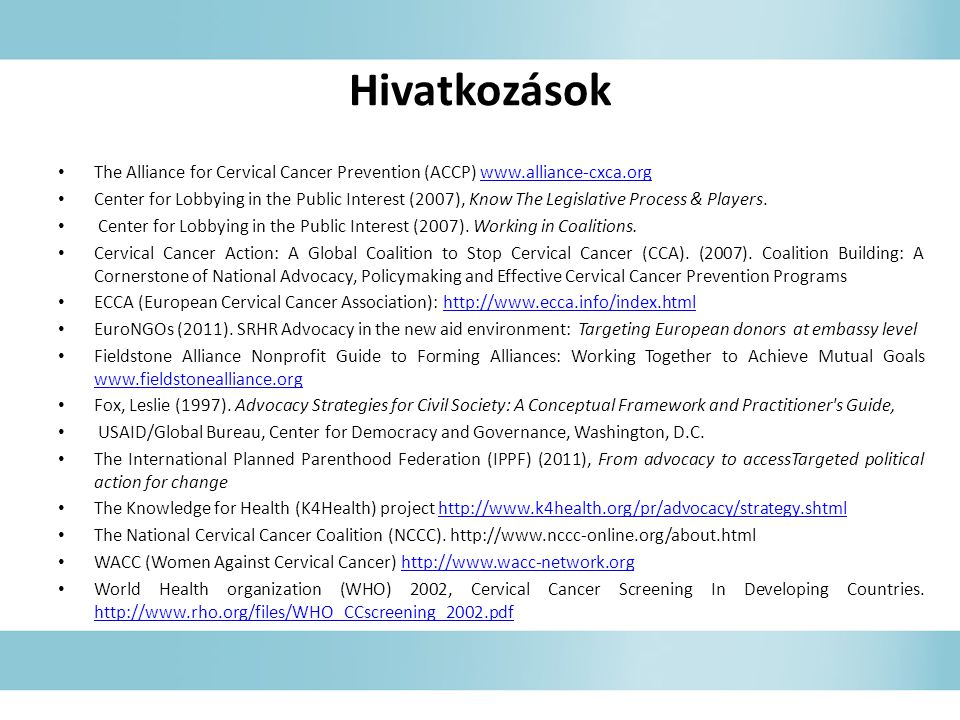 Hivatkozások The Alliance for Cervical Cancer Prevention (ACCP) www.alliance-cxca.orgwww.alliance-cxca.org Center for Lobbying in the Public Interest (2007), Know The Legislative Process & Players.
