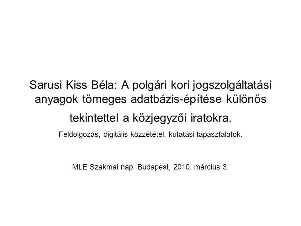 Sarusi Kiss Béla: A polgári kori jogszolgáltatási anyagok tömeges adatbázis-építése különös tekintettel a közjegyzői iratokra.