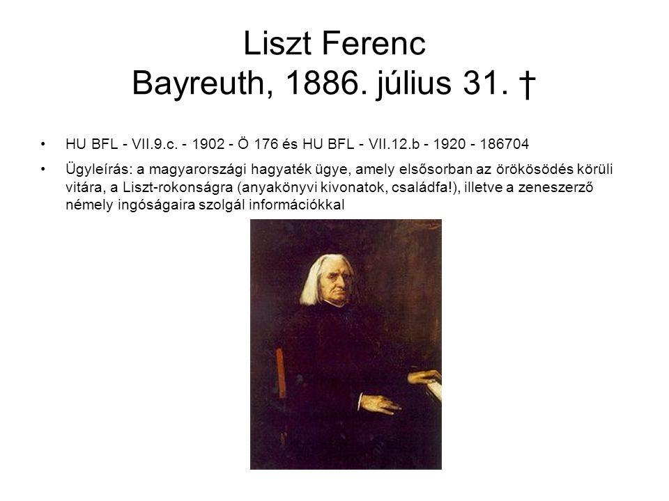 Liszt Ferenc Bayreuth, 1886. július 31. † HU BFL - VII.9.c. - 1902 - Ö 176 és HU BFL - VII.12.b - 1920 - 186704 Ügyleírás: a magyarországi hagyaték üg