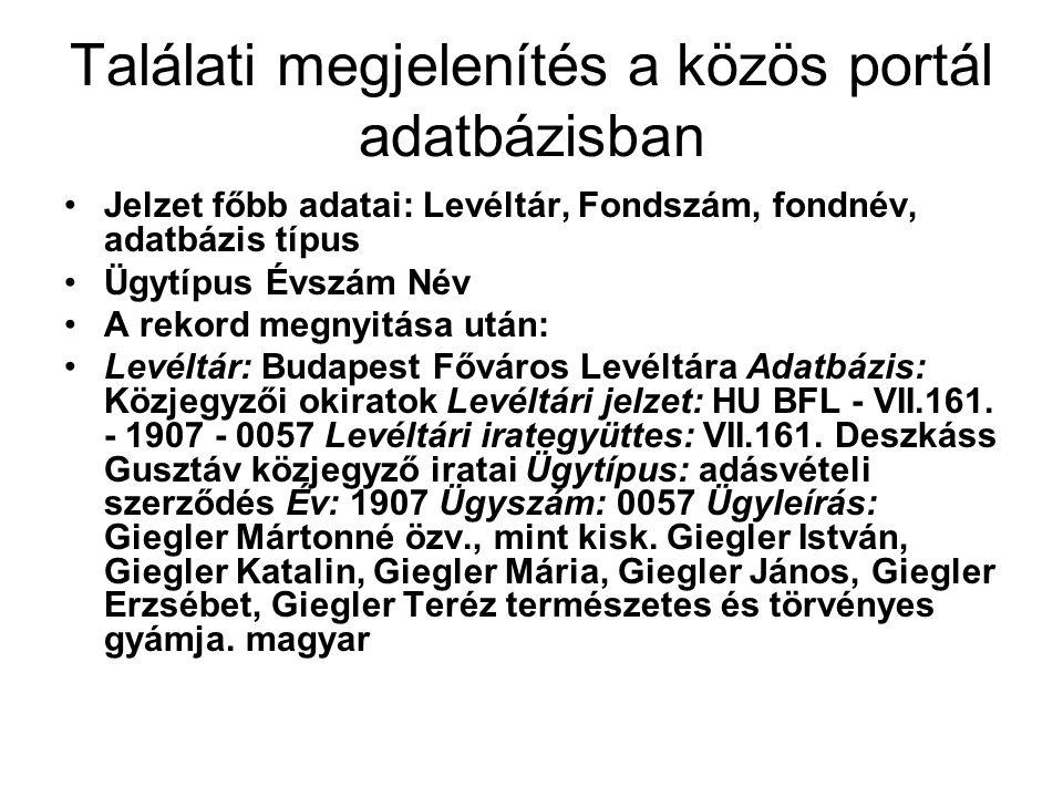 Találati megjelenítés a közös portál adatbázisban Jelzet főbb adatai: Levéltár, Fondszám, fondnév, adatbázis típus Ügytípus Évszám Név A rekord megnyitása után: Levéltár: Budapest Főváros Levéltára Adatbázis: Közjegyzői okiratok Levéltári jelzet: HU BFL - VII.161.