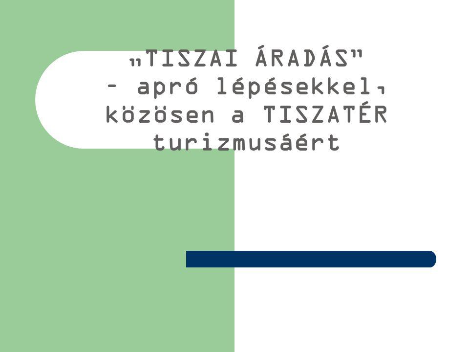 """""""TISZAI ÁRADÁS"""" – apró lépésekkel, közösen a TISZATÉR turizmusáért"""