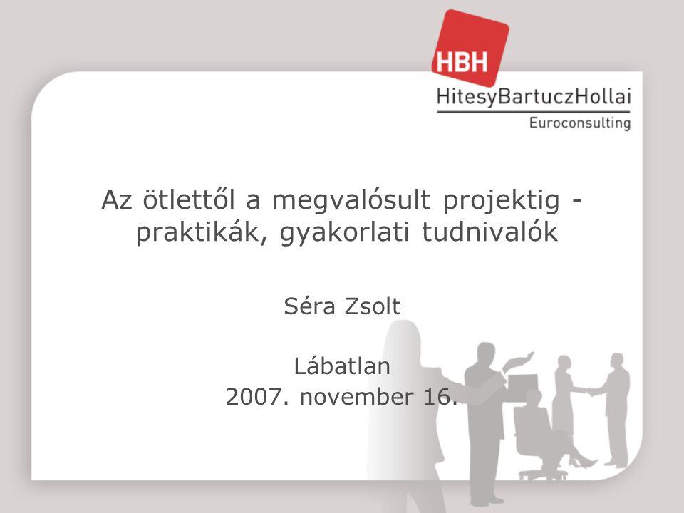 Az ötlettől a megvalósult projektig - praktikák, gyakorlati tudnivalók Séra Zsolt Lábatlan 2007.