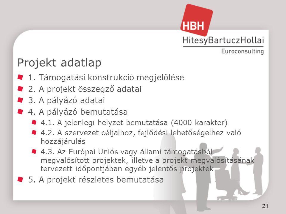 21 Projekt adatlap 1.Támogatási konstrukció megjelölése 2.